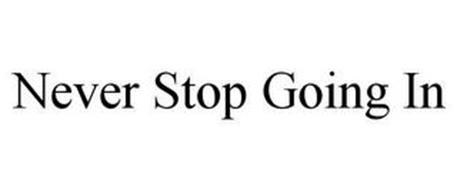 NEVER STOP GOING IN