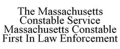 THE MASSACHUSETTS CONSTABLE SERVICE MASSACHUSETTS CONSTABLE FIRST IN LAW ENFORCEMENT