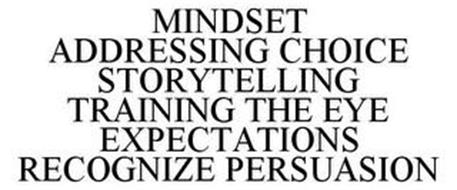 MINDSET ADDRESSING CHOICE STORYTELLING TRAINING THE EYE EXPECTATIONS RECOGNIZE PERSUASION