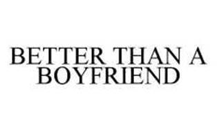 BETTER THAN A BOYFRIEND