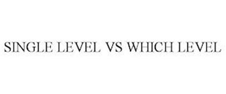 SINGLE LEVEL VS WHICH LEVEL