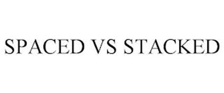 SPACED VS STACKED