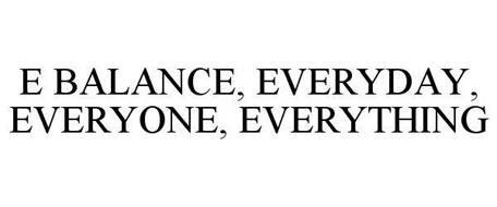 E BALANCE, EVERYDAY, EVERYONE, EVERYTHING