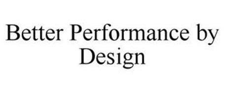 BETTER PERFORMANCE BY DESIGN