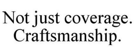 NOT JUST COVERAGE. CRAFTSMANSHIP.