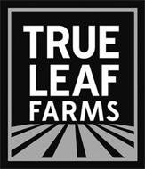 TRUE LEAF FARMS