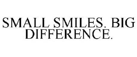 SMALL SMILES. BIG DIFFERENCE.
