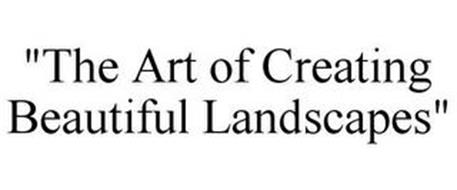 """THE ART OF CREATING BEAUTIFUL LANDSCAPES"""