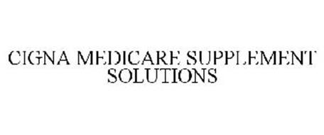 CIGNA MEDICARE SUPPLEMENT SOLUTIONS Trademark of CIGNA ...