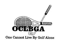 ONE CANNOT LIVE BY GOLF ALONE OCLBGA