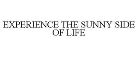 EXPERIENCE THE SUNNY SIDE OF LIFE