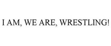 I AM, WE ARE, WRESTLING!