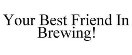 YOUR BEST FRIEND IN BREWING!
