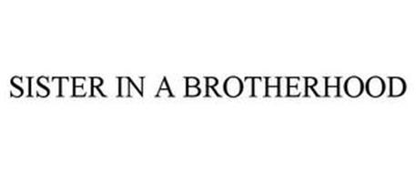 SISTER IN A BROTHERHOOD