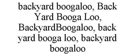 BACKYARD BOOGALOO, BACK YARD BOOGA LOO, BACKYARDBOOGALOO, BACK YARD BOOGA LOO, BACKYARD BOOGALOO