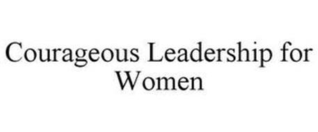 COURAGEOUS LEADERSHIP FOR WOMEN