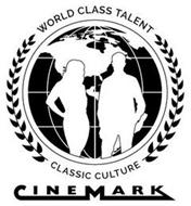 WORLD CLASS TALENT CLASSIC CULTURE CINEMARK