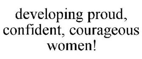 DEVELOPING PROUD, CONFIDENT, COURAGEOUS WOMEN!