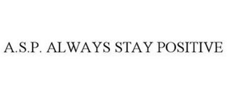 A.S.P. ALWAYS STAY POSITIVE