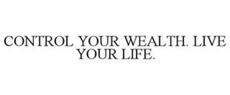 CONTROL YOUR WEALTH. LIVE YOUR LIFE.