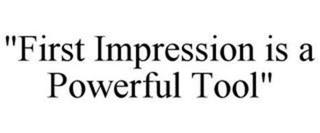 """FIRST IMPRESSION IS A POWERFUL TOOL"""