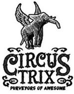 CIRCUS TRIX PURVEYORS OF AWESOME