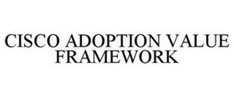 CISCO ADOPTION VALUE FRAMEWORK