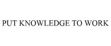 PUT KNOWLEDGE TO WORK