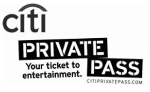 CITI PRIVATE PASS YOUR TICKET TO ENTERTAINMENT. CITIPRIVATEPASS.COM