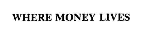 WHERE MONEY LIVES