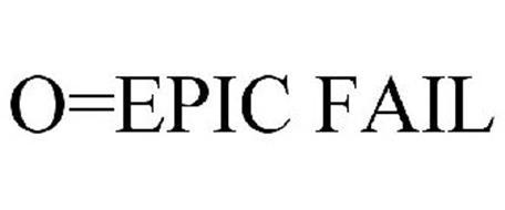 O=EPIC FAIL