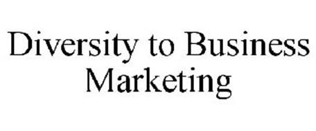 DIVERSITY TO BUSINESS MARKETING