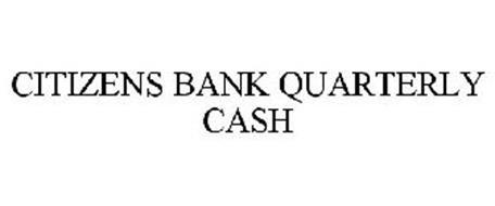 CITIZENS BANK QUARTERLY CASH
