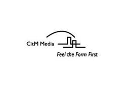 CITM MEDIA FEEL THE FORM FIRST