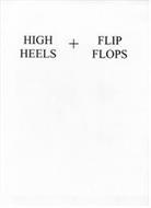 HIGH HEELS + FLIP FLOPS