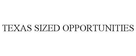 TEXAS SIZED OPPORTUNITIES