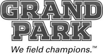 GRAND PARK WE FIELD CHAMPIONS.