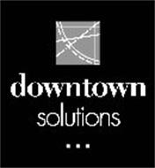 DOWNTOWN SOLUTIONS ...