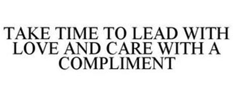 TAKE TIME TO LEAD WITH LOVE AND CARE WITH A COMPLIMENT