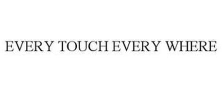 EVERY TOUCH EVERY WHERE
