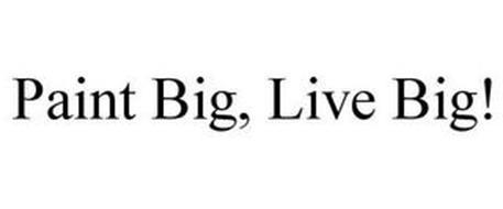 PAINT BIG, LIVE BIG!