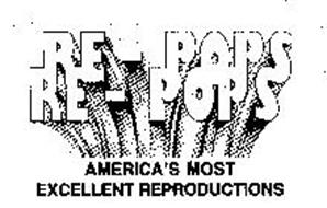 RE-POPS RE-POPS AMERICA'S MOST EXCELLENT REPRODUCTIONS
