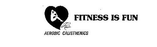 FITNESS IS FUN AEROBIC CALISTHENICS