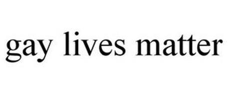GAY LIVES MATTER