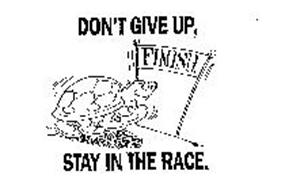 DON'T GIVE UP, STAY IN THE RACE.