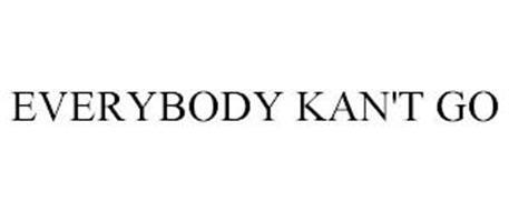 EVERYBODY KAN'T GO