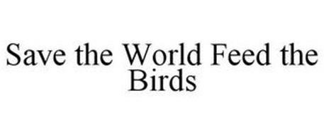 SAVE THE WORLD FEED THE BIRDS
