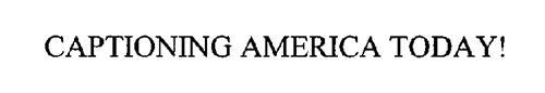 CAPTIONING AMERICA TODAY!