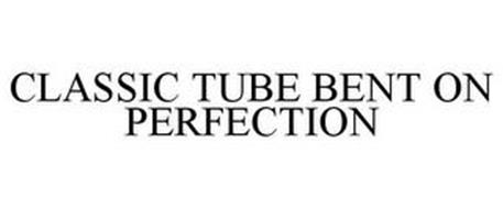 CLASSIC TUBE BENT ON PERFECTION
