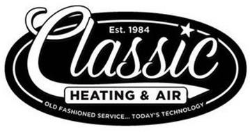 EST. 1984 CLASSIC HEATING & AIR OLD FASHIONED SERVICE. TODAY'S TECHNOLOGY
